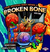 Your Amazing Body Mends a Broken Bone - Vicki Cobb, Dennis Kunkel, Andrew Harris, Vicki Cobb