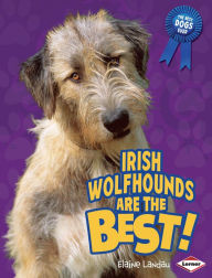 Irish Wolfhounds Are the Best! - Elaine Landau