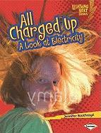 All Charged Up: A Look at Electricity (Lightning Bolt Books: Exploring Physical Science)