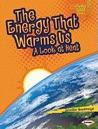 The Energy That Warms Us: A Look at Heat (Lightning Bolt Books: Exploring Physical Science)