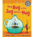 The Bug in the Jug Wants a Hug - Brian P Cleary