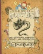 A Field Guide to Monsters: Googly-Eyed Wart Floppers, Shadow Casters, Toe Eaters, and Other Creatures