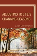 Adjusting to Life's Changing Seasons - Leon D. Pamphile