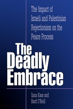 The Deadly Embrace: The Impact of Israeli and Palestinian Rejectionism on the Peace Process - Kass, Ilana O'Neill, Bard O'Neill, Bard E.