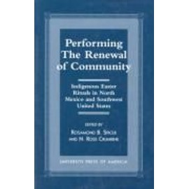 Performing the Renewal of Community: Indigenous Easter Rituals in North Mexico and Southwest United States - Ross N. Crumrine