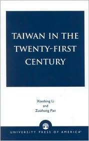 Taiwan in the Twenty-First Century - Xiaobing Li (Editor), Zuohong Pan (Editor), Contribution by Yueh-Ting Lee, Contribution by Enbao Wang, Contribution by Cheng Wan