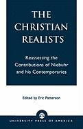 The Christian Realists: Reassessing the Contributions of Niebuhr and His Contemporaries