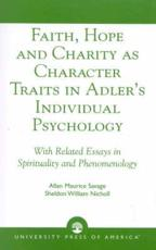 Faith, Hope, and Charity as Character Traits in Adler's Individual Psychology - Allan Maurice Savage (author), Sheldon William Nicholl (author), Erik Mansager (contributions)
