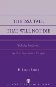 The Issa Tale That Will Not Die: Nicholas Notovitch and His Fraudulent Gospel - Louis H. Fader