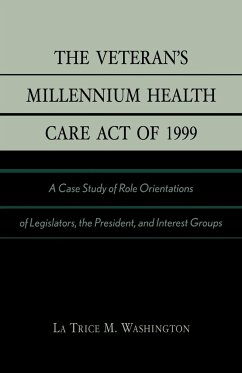 The Veteran's Millennium Health Care Act of 1999: A Case Study of Role Orientations of Legislators, the President, and Interest Groups - Washington, La Trice M.