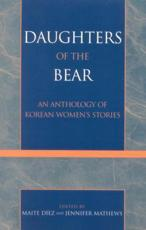 Daughters of the Bear - Maite Díez (editor), Jennifer Mathews (editor), Cho In-gyong (contributions), Cho Mi-yop (contributions), Cho Soo-yong (contributions), Cho Yong-hui (contributions), Ch'oe So-won (contributions), Ch'oe Son-ja (contributions), Chong Hyun-sook (contributio
