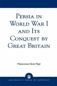 Persia in World War I and Its Conquest by Great Britain - Majd, Mohammad Gholi