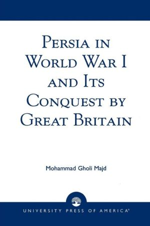 Persia In World War I And Its Conquest By Great Britain - Mohammad Gholi Majd