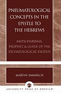 Pneumatological Concepts in the Epistle to the Hebrews: Amtscharisma, Prophet, & Guide of the Eschatological Exodus