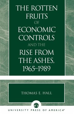 The Rotten Fruits of Economic Controls and the Rise from the Ashes, 1965-1989 - Hall, Thomas E.