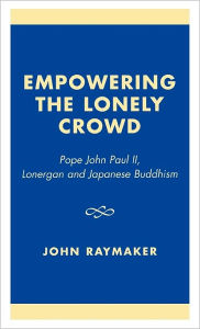 Empowering the Lonely Crowd: Pope John Paul II, Lonergan and Japanese Buddhism - John Raymaker