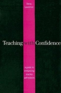 Teaching with Confidence: A Guide to Enhancing Teacher Self-Esteem - Lawrence, Denis