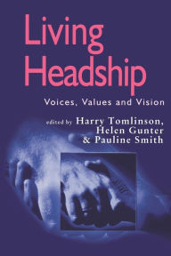 Living Headship: Voices, Values and Vision - Harry Tomlinson