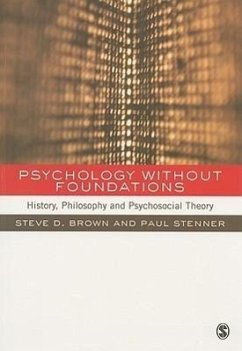 Psychology Without Foundations: History, Philosophy and Psychosocial Theory - Brown, Steven Stenner, Paul