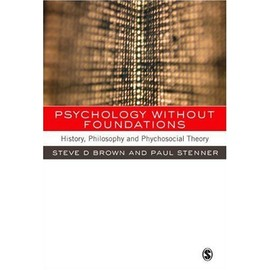 Psychology Without Foundations: History, Philosophy and Psychosocial Theory - Steven Brown