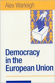 Democracy in the European Union: Theory, Practice and Reform - Alex J F Warleigh-Lack