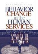 Behavior Change in the Human Services: Behavioral and Cognitive Principles and Applications