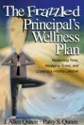 The Frazzled Principal's Wellness Plan: Reclaiming Time, Managing Stress, and Creating a Healthy Lifestyle