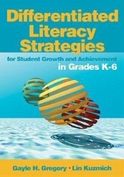 Differentiated Literacy Strategies for Student Growth and Achievement in Grades K-6 - Gregory, Gayle H. Kuzmich, Linda (Lin) M. (Marlene)