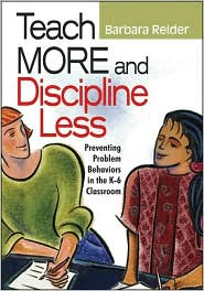 Teach More and Discipline Less: Preventing Problem Behaviors in the K-6 Classroom - Barbara Reider