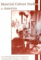 Material Culture Studies in America - Thomas J. Schlereth (editor)