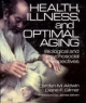 Health, Illness and Optimal Aging - Carolyn M. Aldwin; Diane Fox Gilmer