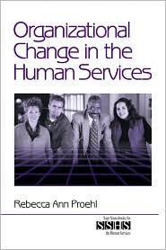 Organizational Change In The Human Services - Rebecca Ann Proehl