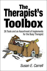 The Therapist's Toolbox: 26 Tools and an Assortment of Implements for the Busy Therapist - Susan E. Carrell