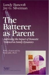 The Batterer as Parent: Addressing the Impact of Domestic Violence on Family Dynamics - Bancroft, Lundy / Silverman, Jay G. / Bancroft, R. Lundy