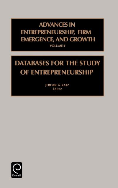 Advances in Entrepreneurship, Firm Emergence and Growth: Databases for the Study of Entrepenueurship Vol 4 - Jermome A. Katz