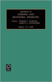 Advances in Learning and Behavioral Disabilities: Vol 12 - E. Scruggs Thomas E. Scruggs, Margo A. Mastropieri