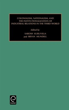 Colonialism, Nationalism, and the Institutionalization of Industrial Relations in the Third World - Kuruvilla, Sarosh Mundell, Bryan
