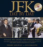 JFK: Day by Day: A Chronicle of the 1,036 Days of John F. Kennedy's Presidency - Golway, Terry