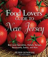 Food Lovers' Guide to New Jersey: Best Local Specialties, Markets, Recipes, Restaurants, Events, and More