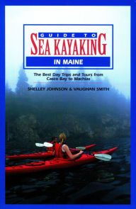 Guide to Sea Kayaking in Maine: Best Day Trips and Tours - Shelly Johnson