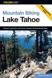 Lake Tahoe: A Guide to Lake Tahoe and Truckee's Greatest Off-Road Bicycle Rides - Bochene, Tony / Jackson, Lorene