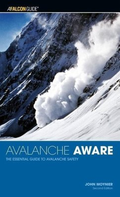 Avalanche Aware: The Essential Guide to Avalanche Safety - Moynier, John