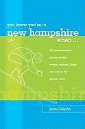 You Know You're in New Hampshire When...: 101 Quintessential Places, People, Events, Customs, Lingo, and Eats of the Granite State