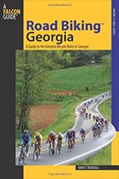 Road Biking Georgia: A Guide to the Greatest Bicycle Rides in Georgia - Trussell, John T.