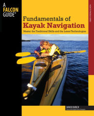 Falcon Guide Fundamentals of Kayak Navigation: Master the Traditional Skills and the Latest Technologies (How to Paddle Series) - David Burch