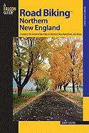 Road Biking Northern New England: A Guide to the Greatest Bike Rides in Vermont, New Hampshire, and Maine