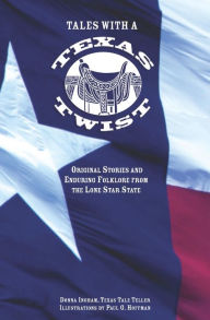 Tales with a Texas Twist: Original Stories and Enduring Folklore from the Lone Star State - Donna Ingham