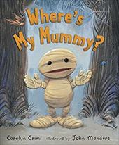Where's My Mummy? - Crimi, Carolyn / Manders, John