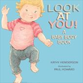 Look at You!: A Baby Body Book - Henderson, Kathy / Howard, Paul