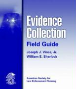 Evidence Collection Field Guide: American Society for Law Enforcement Training
